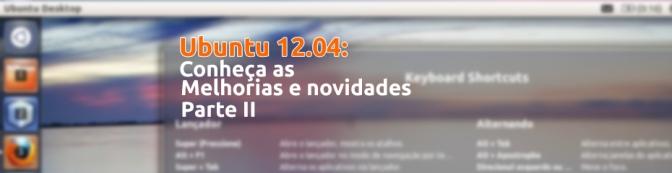 Banner Ubuntu 12.04: Conheça as melhorias e novidades